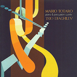 Mario Totaro - Piano & Percussion Works